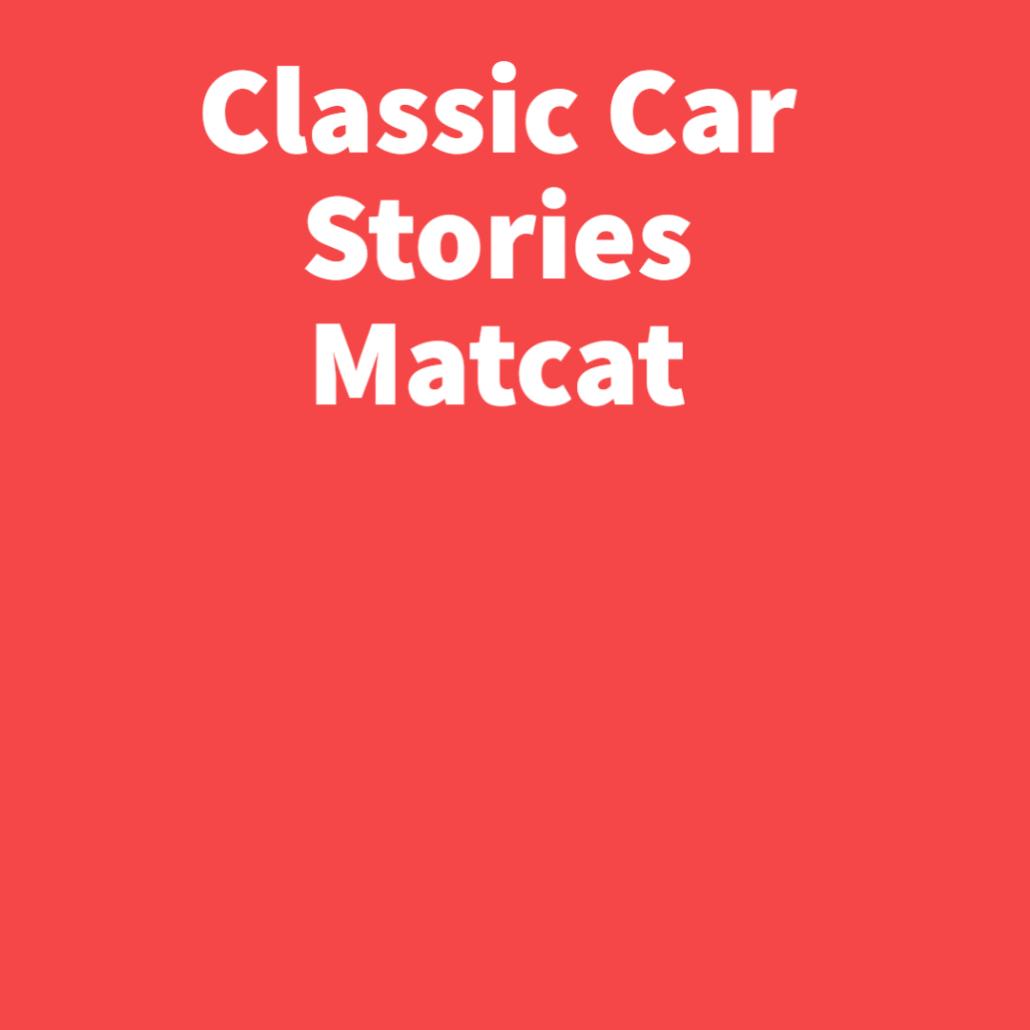 Classic Car Stories Matcat